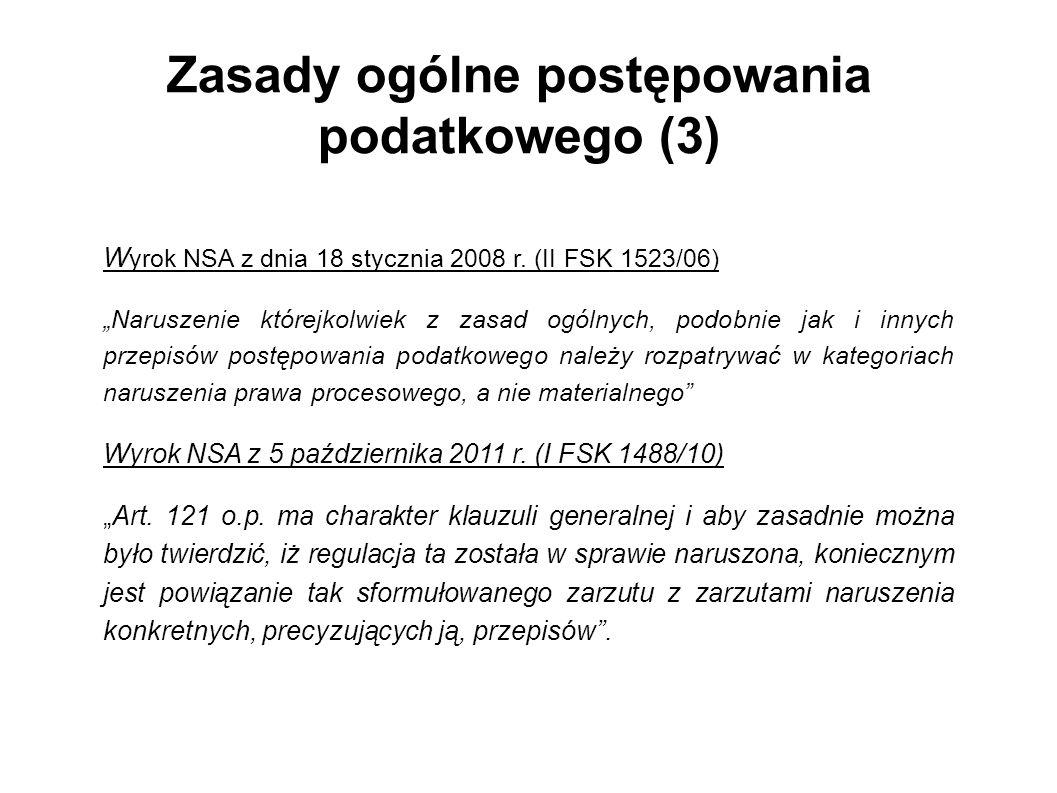 Zasady ogólne postępowania podatkowego (3) W yrok NSA z dnia 18 stycznia 2008 r. (II FSK 1523/06) Naruszenie którejkolwiek z zasad ogólnych, podobnie