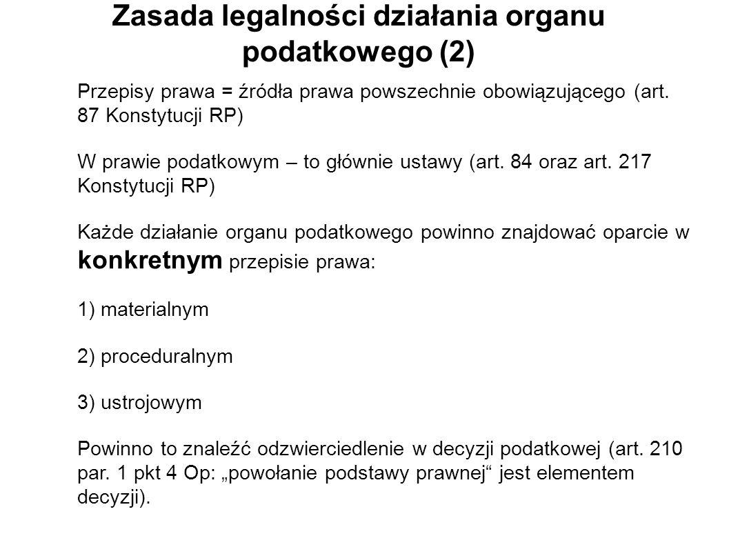 Zasada legalności działania organu podatkowego (2) Przepisy prawa = źródła prawa powszechnie obowiązującego (art. 87 Konstytucji RP) W prawie podatkow