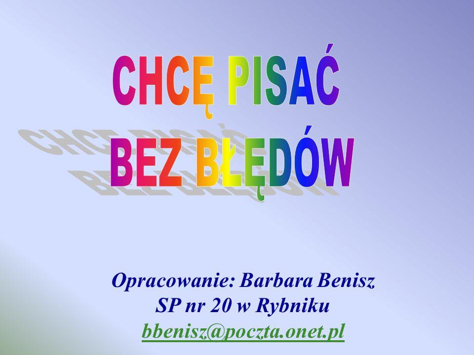 Opracowanie: Barbara Benisz SP nr 20 w Rybniku bbenisz@poczta.onet.pl bbenisz@poczta.onet.pl