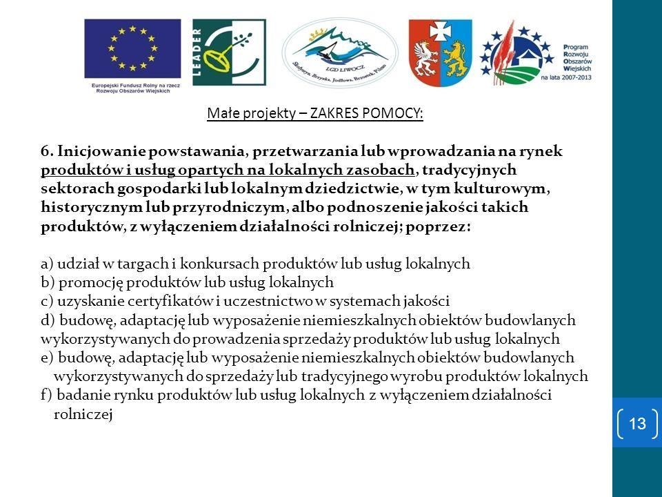 Małe projekty – ZAKRES POMOCY: 6. Inicjowanie powstawania, przetwarzania lub wprowadzania na rynek produktów i usług opartych na lokalnych zasobach, t