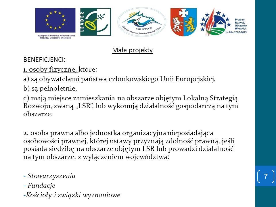 Małe projekty BENEFICJENCI: 1. osoby fizyczne, które: a) są obywatelami państwa członkowskiego Unii Europejskiej, b) są pełnoletnie, c) mają miejsce z