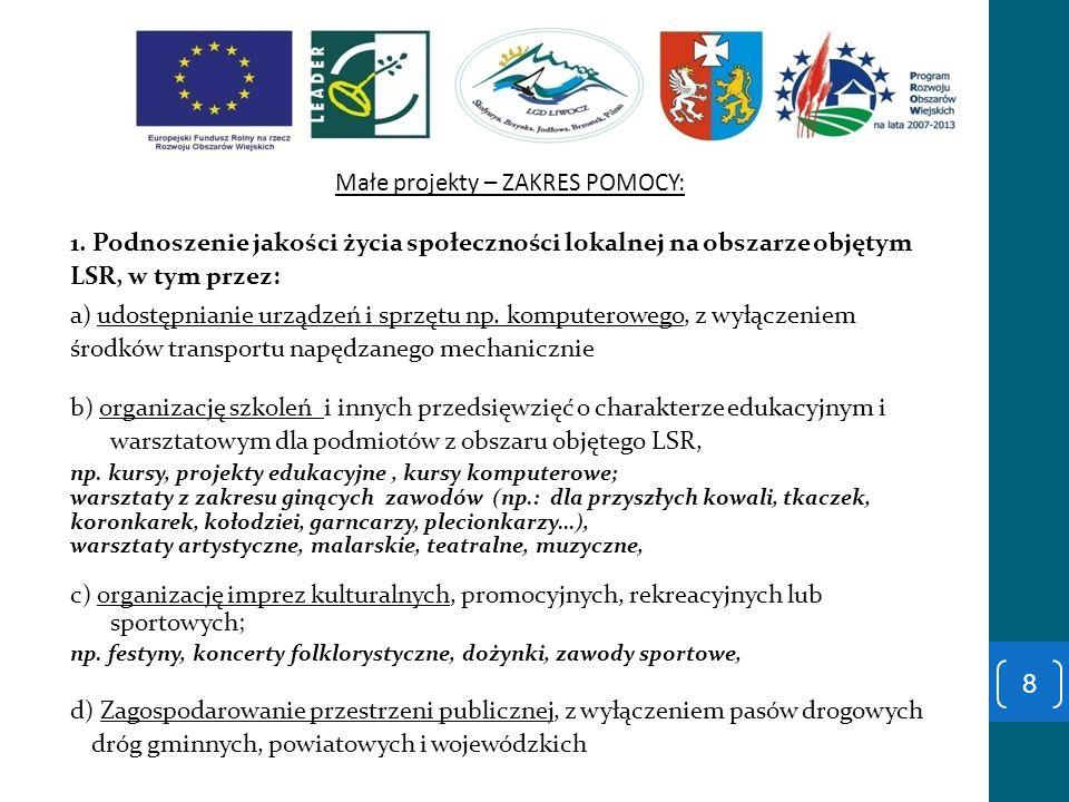 Małe projekty – ZAKRES POMOCY: 1. Podnoszenie jakości życia społeczności lokalnej na obszarze objętym LSR, w tym przez: a) udostępnianie urządzeń i sp
