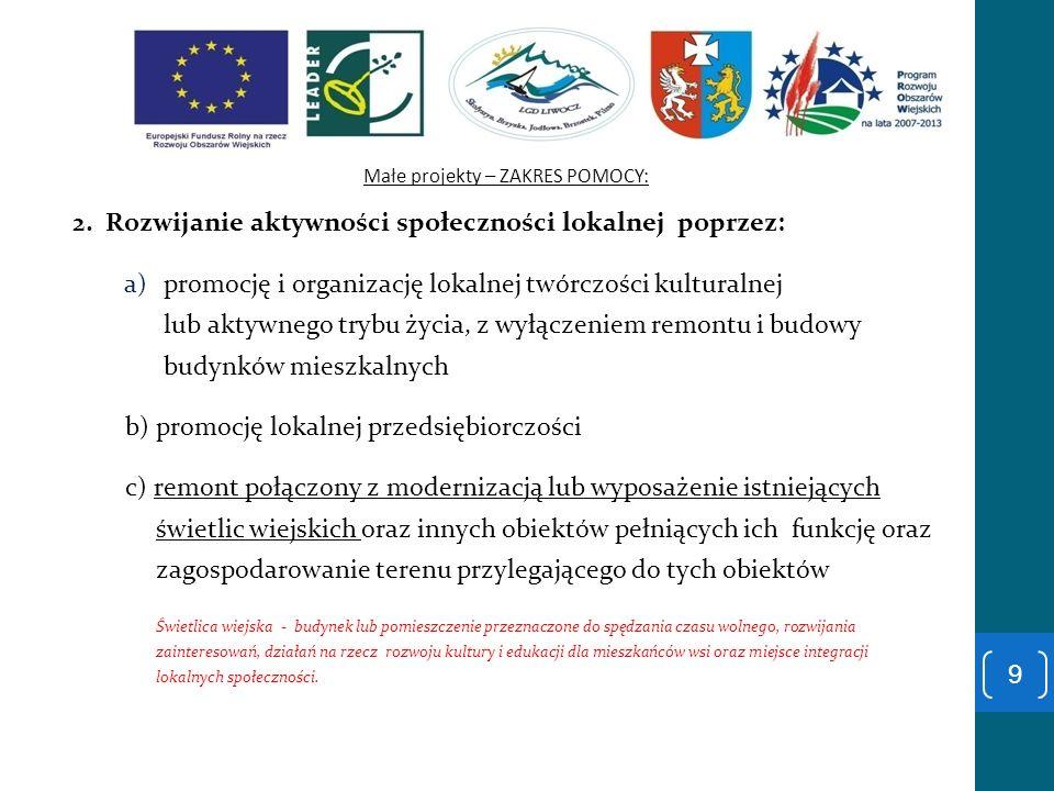 Małe projekty – ZAKRES POMOCY: 2. Rozwijanie aktywności społeczności lokalnej poprzez: a)promocję i organizację lokalnej twórczości kulturalnej lub ak