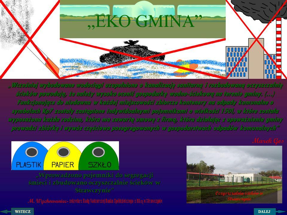 EKO GMINA Wcześniej wybudowane wodociągi uzupełnione o kanalizację sanitarną i rozbudowaną oczyszczalnię ścieków powodują, że należy wysoko ocenić gos