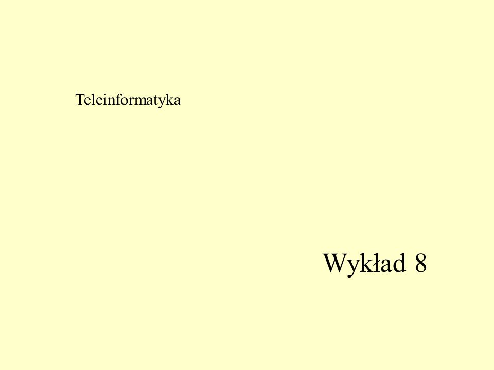 Wykład 8 Teleinformatyka