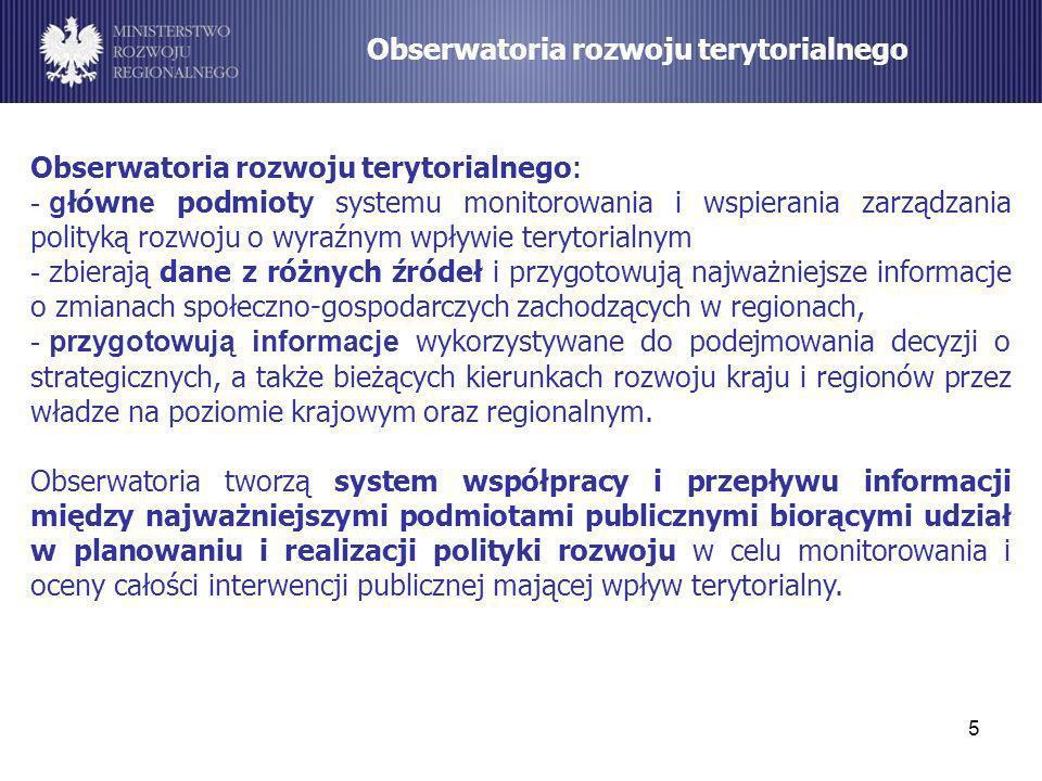 5 Obserwatoria rozwoju terytorialnego Obserwatoria rozwoju terytorialnego : - g łówn e podmiot y systemu monitorowania i wspierania zarządzania polity