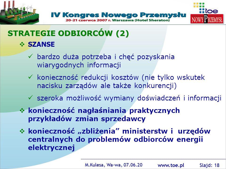 www.toe.pl M.Kulesa, Wa-wa, 07.06.20 Slajd: 18 SZANSE bardzo duża potrzeba i chęć pozyskania wiarygodnych informacji konieczność redukcji kosztów (nie