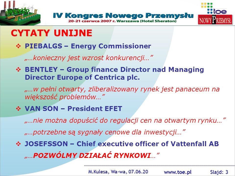 www.toe.pl M.Kulesa, Wa-wa, 07.06.20 Slajd: 3 CYTATY UNIJNE PIEBALGS – Energy Commissioner …konieczny jest wzrost konkurencji… BENTLEY – Group finance