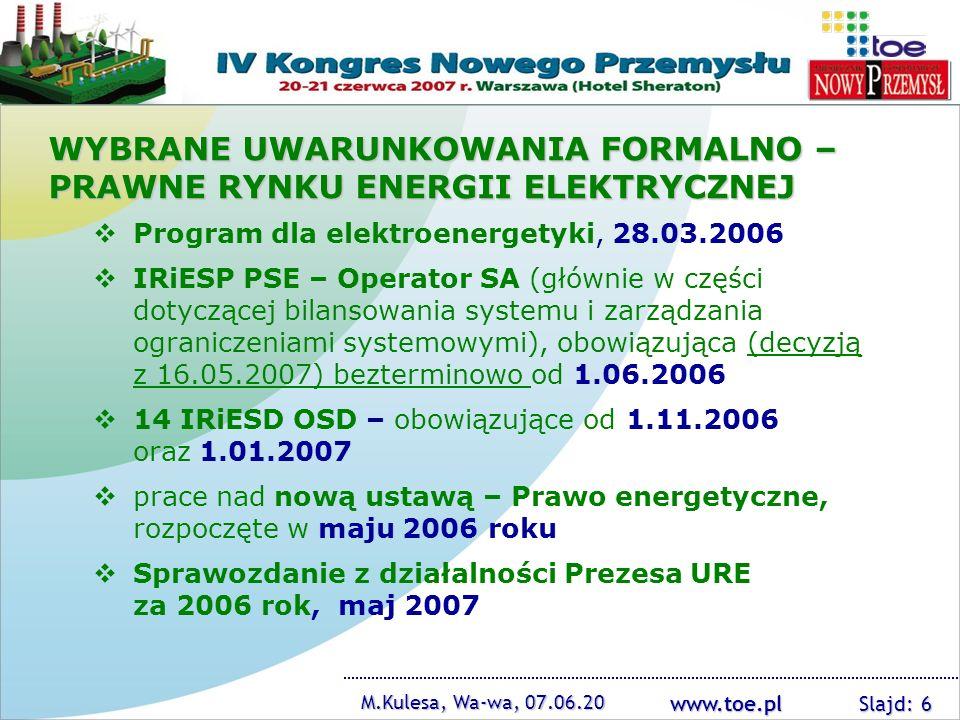 www.toe.pl M.Kulesa, Wa-wa, 07.06.20 Slajd: 6 Program dla elektroenergetyki, 28.03.2006 IRiESP PSE – Operator SA (głównie w części dotyczącej bilansow