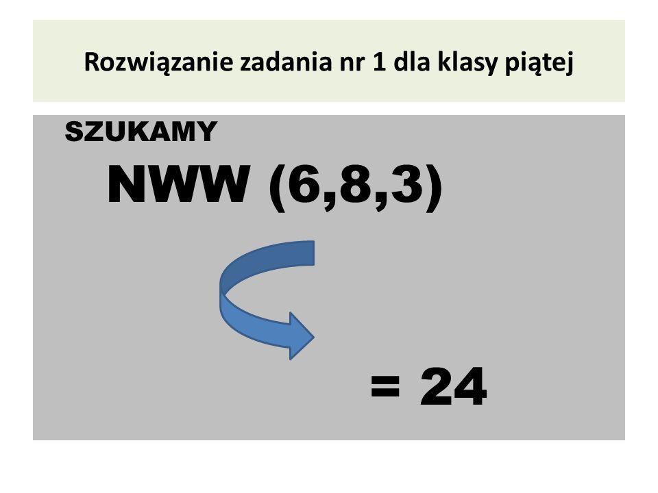 Rozwiązanie zadania nr 1 dla klasy piątej SZUKAMY NWW (6,8,3) = 24