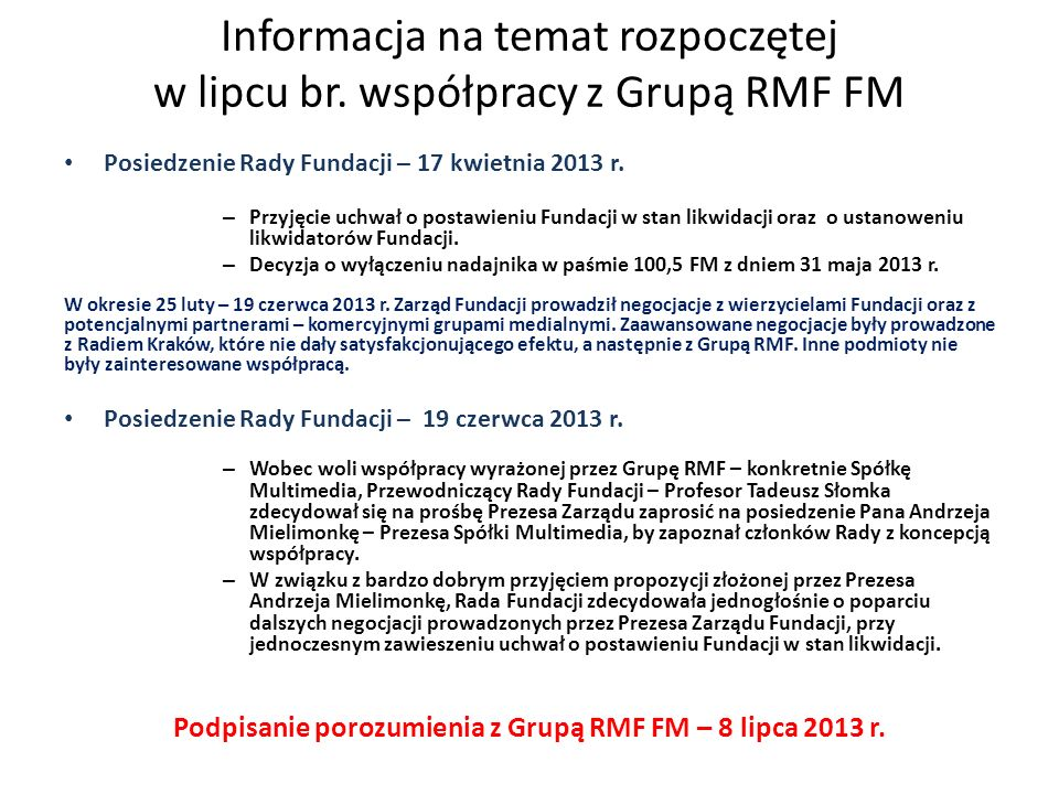 Posiedzenie Rady Fundacji – 17 kwietnia 2013 r. – Przyjęcie uchwał o postawieniu Fundacji w stan likwidacji oraz o ustanoweniu likwidatorów Fundacji.