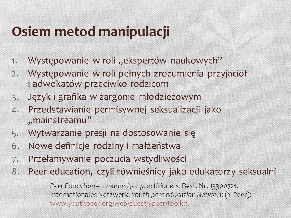 Osiem metod manipulacji 1.Występowanie w roli ekspertów naukowych 2.Występowanie w roli pełnych zrozumienia przyjaciół i adwokatów przeciwko rodzicom