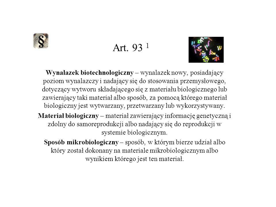 Art. 93 1 Wynalazek biotechnologiczny – wynalazek nowy, posiadający poziom wynalazczy i nadający się do stosowania przemysłowego, dotyczący wytworu sk