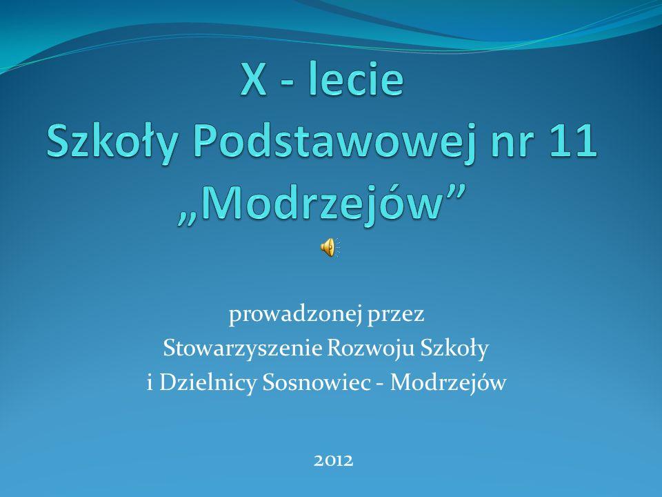 prowadzonej przez Stowarzyszenie Rozwoju Szkoły i Dzielnicy Sosnowiec - Modrzejów 2012