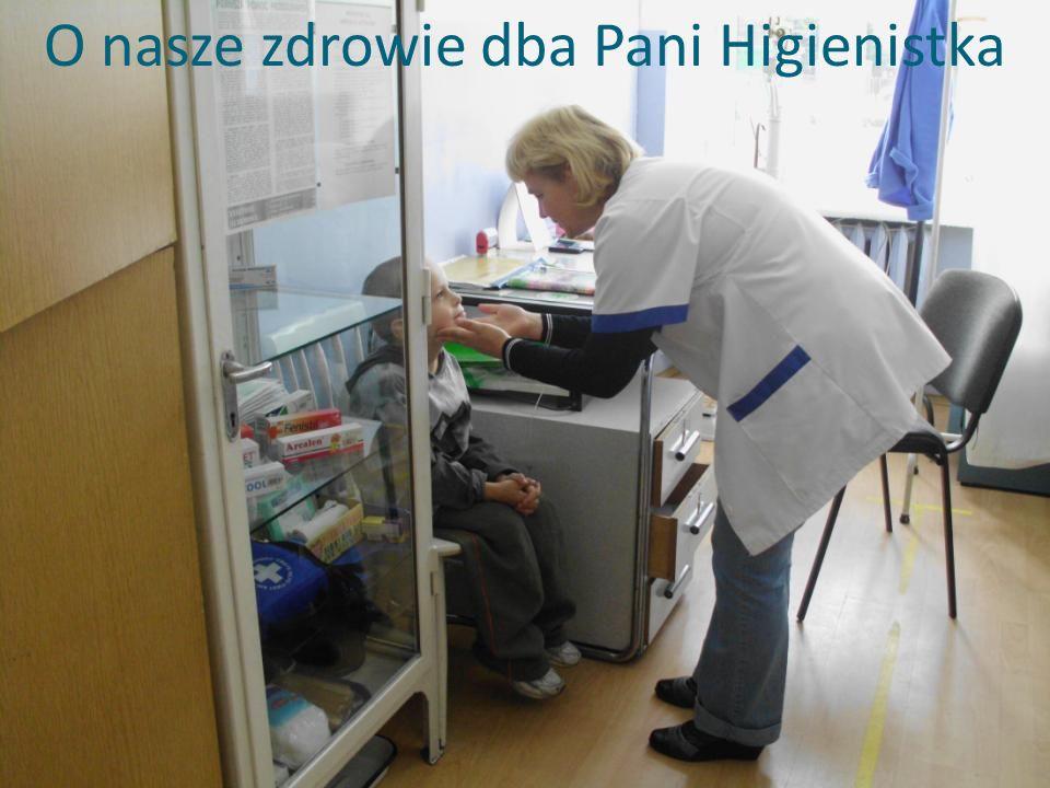 O nasze zdrowie dba Pani Higienistka