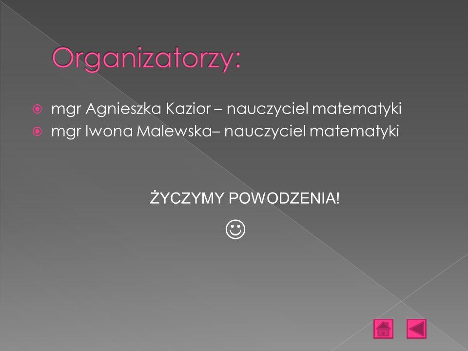 mgr Agnieszka Kazior – nauczyciel matematyki mgr Iwona Malewska– nauczyciel matematyki ŻYCZYMY POWODZENIA!