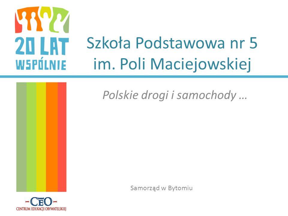 Szkoła Podstawowa nr 5 im. Poli Maciejowskiej Polskie drogi i samochody … Samorząd w Bytomiu