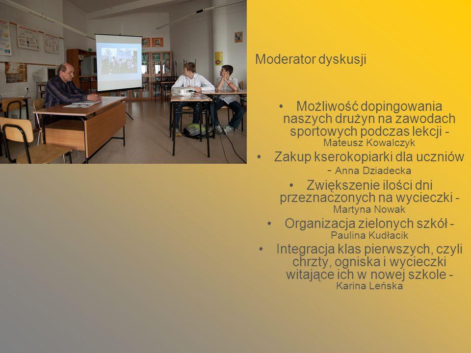 Moderator dyskusji Możliwość dopingowania naszych drużyn na zawodach sportowych podczas lekcji - Mateusz Kowalczyk Zakup kserokopiarki dla uczniów - A