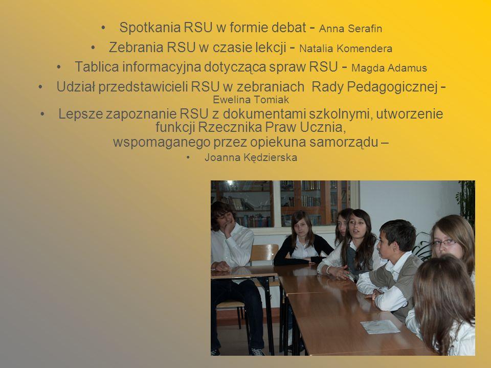 Spotkania RSU w formie debat - Anna Serafin Zebrania RSU w czasie lekcji - Natalia Komendera Tablica informacyjna dotycząca spraw RSU - Magda Adamus U
