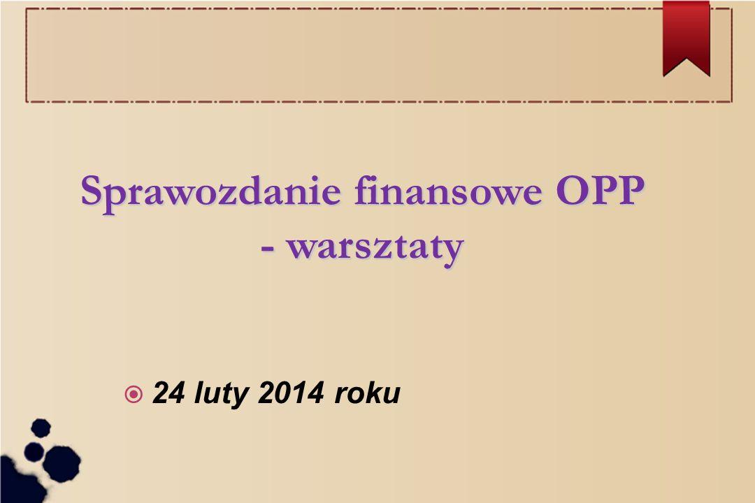 24 luty 2014 roku Sprawozdanie finansowe OPP - warsztaty
