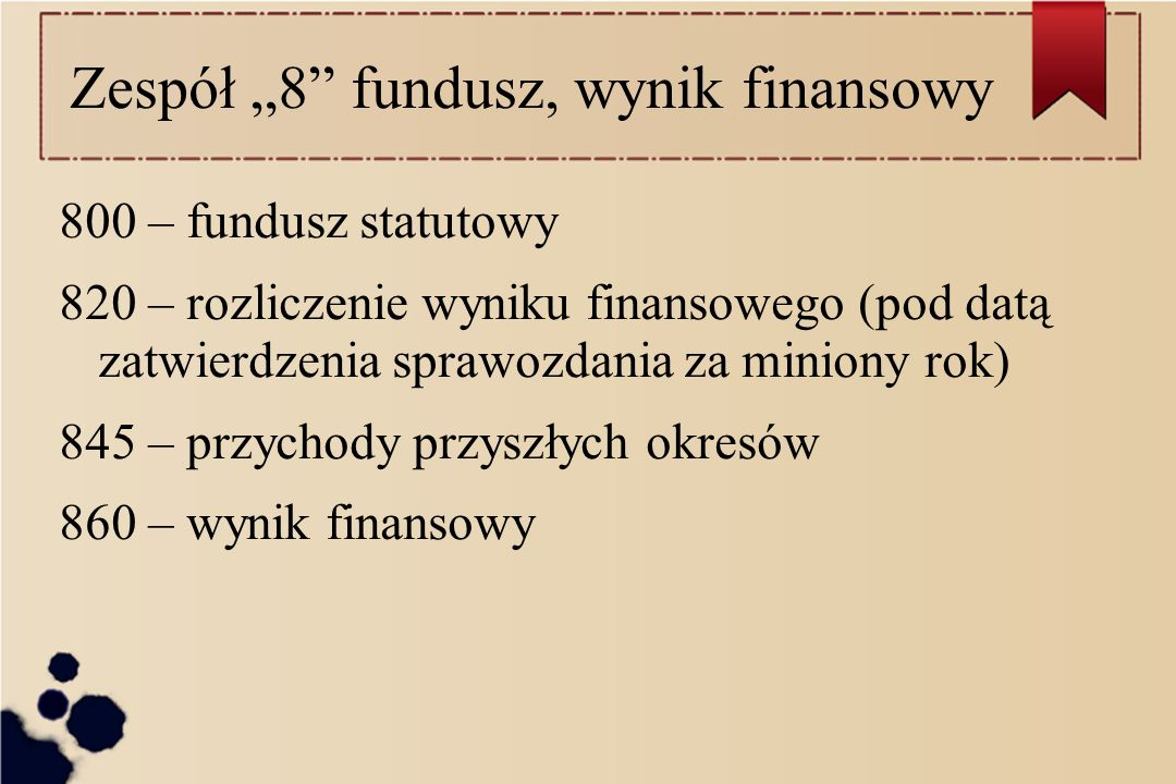 Zespół 8 fundusz, wynik finansowy 800 – fundusz statutowy 820 – rozliczenie wyniku finansowego (pod datą zatwierdzenia sprawozdania za miniony rok) 84