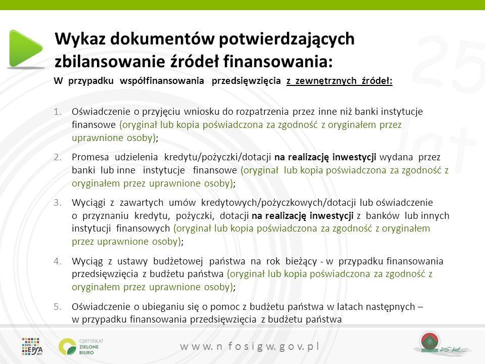 25 lat w w w. n f o s i g w. g o v. p l Wykaz dokumentów potwierdzających zbilansowanie źródeł finansowania: W przypadku współfinansowania przedsięwzi
