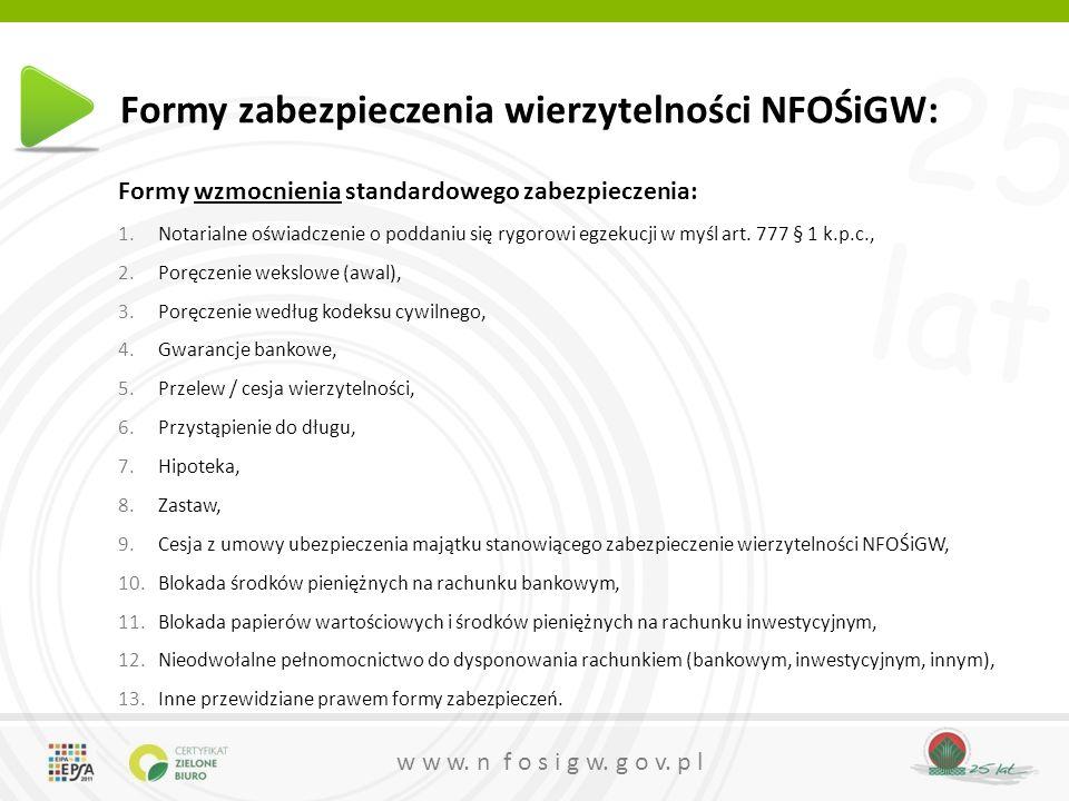 25 lat w w w. n f o s i g w. g o v. p l Formy zabezpieczenia wierzytelności NFOŚiGW: Formy wzmocnienia standardowego zabezpieczenia: 1.Notarialne oświ