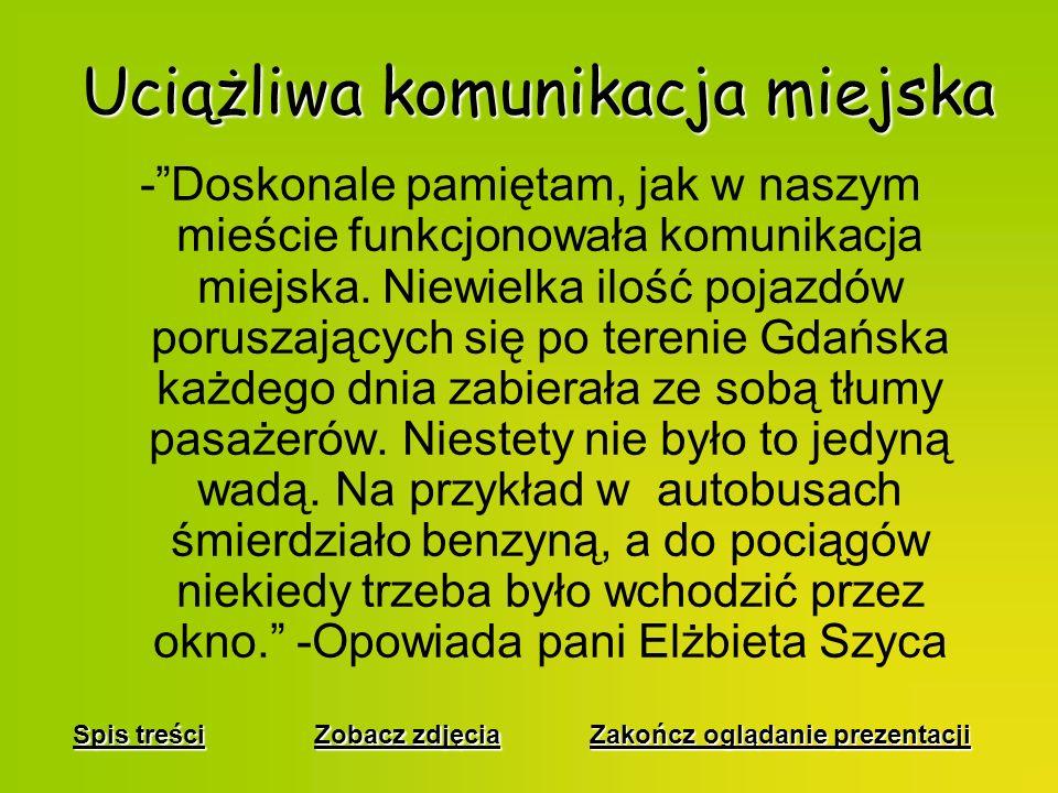 Brak inwestycji w miasto -W tamtych czasach, Gdańsk się praktycznie nie rozwijał.