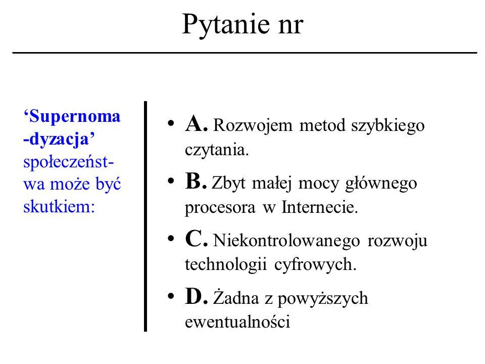 Pytanie nr Głównym fundamentem nowego ładu informacyj- nego są: A.