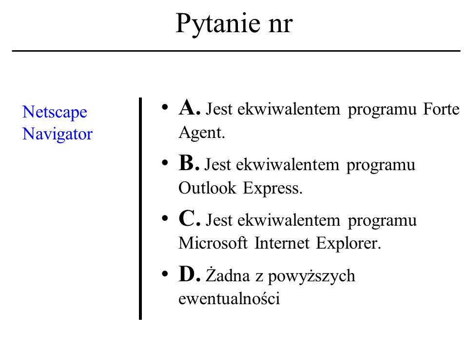 Pytanie nr Microsoft Internet Explorer A. To program do obsługi tzw.