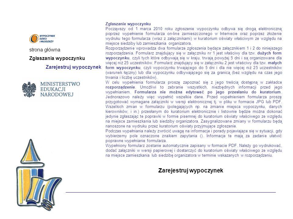 strona główna Zgłaszania wypoczynku Zarejestruj wypoczynek Zgłaszanie wypoczynku Począwszy od 1 marca 2010 roku zgłoszenie wypoczynku odbywa się drogą