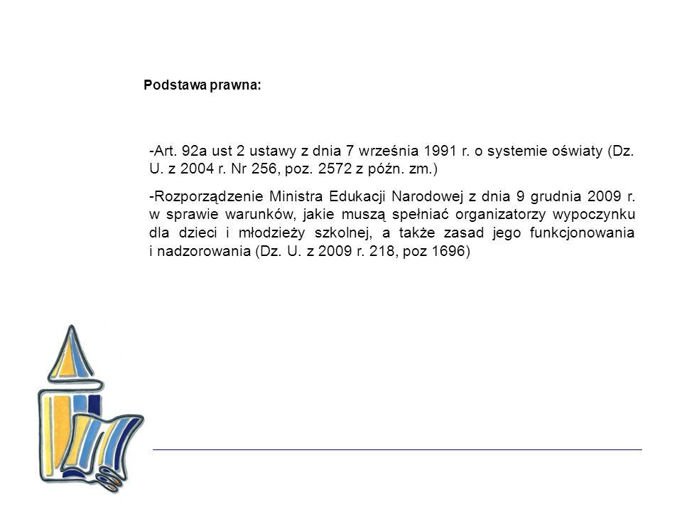 Podstawa prawna: -Art. 92a ust 2 ustawy z dnia 7 września 1991 r. o systemie oświaty (Dz. U. z 2004 r. Nr 256, poz. 2572 z późn. zm.) -Rozporządzenie