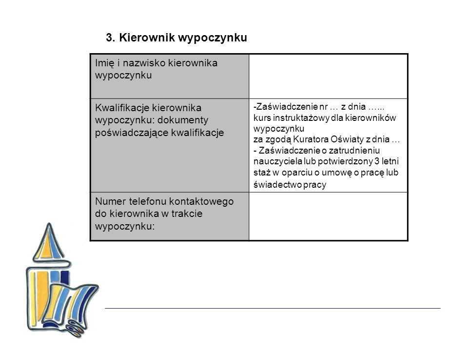 3. Kierownik wypoczynku Imię i nazwisko kierownika wypoczynku Kwalifikacje kierownika wypoczynku: dokumenty poświadczające kwalifikacje -Zaświadczenie