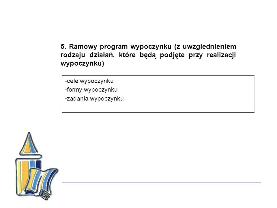 5. Ramowy program wypoczynku (z uwzględnieniem rodzaju działań, które będą podjęte przy realizacji wypoczynku) -cele wypoczynku -formy wypoczynku -zad
