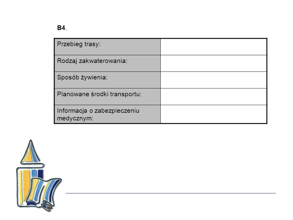 B4. Przebieg trasy: Rodzaj zakwaterowania: Sposób żywienia: Planowane środki transportu: Informacja o zabezpieczeniu medycznym: