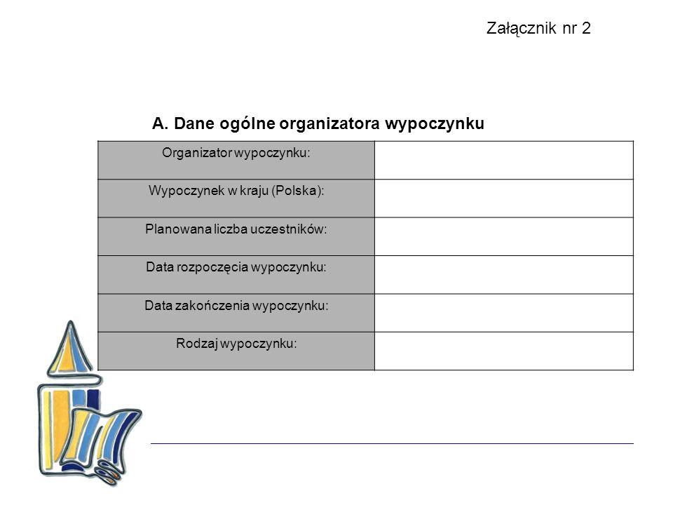 Organizator wypoczynku: Wypoczynek w kraju (Polska): Planowana liczba uczestników: Data rozpoczęcia wypoczynku: Data zakończenia wypoczynku: Rodzaj wy
