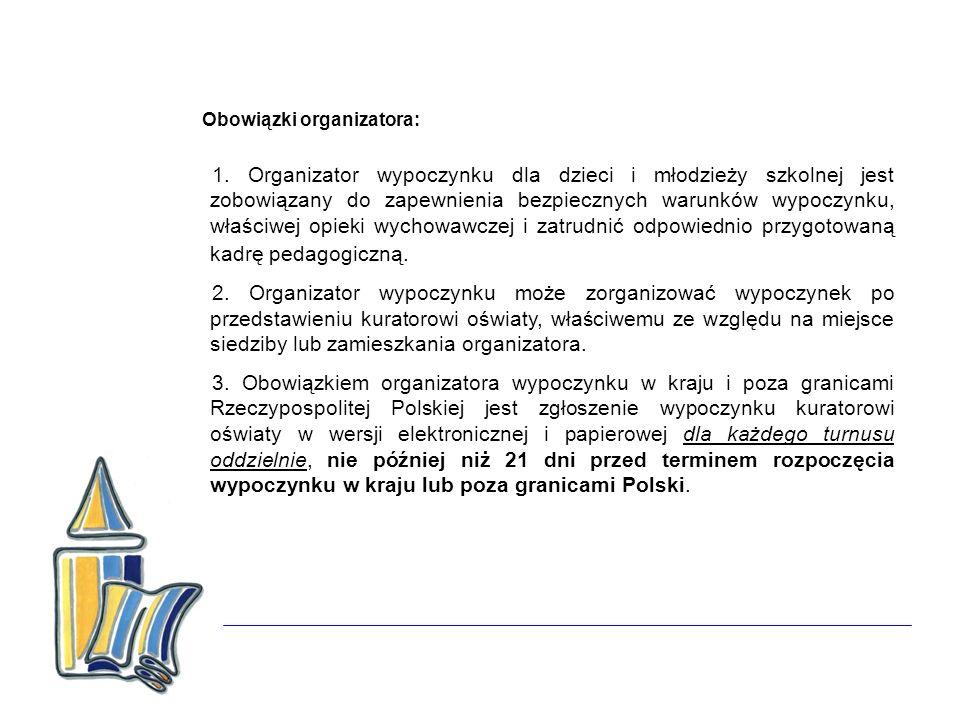 Obowiązki organizatora: 1. Organizator wypoczynku dla dzieci i młodzieży szkolnej jest zobowiązany do zapewnienia bezpiecznych warunków wypoczynku, wł