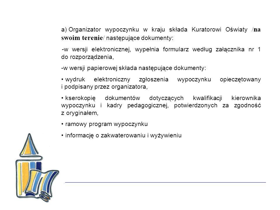a) Organizator wypoczynku w kraju składa Kuratorowi Oświaty / na swoim terenie / następujące dokumenty: -w wersji elektronicznej, wypełnia formularz w