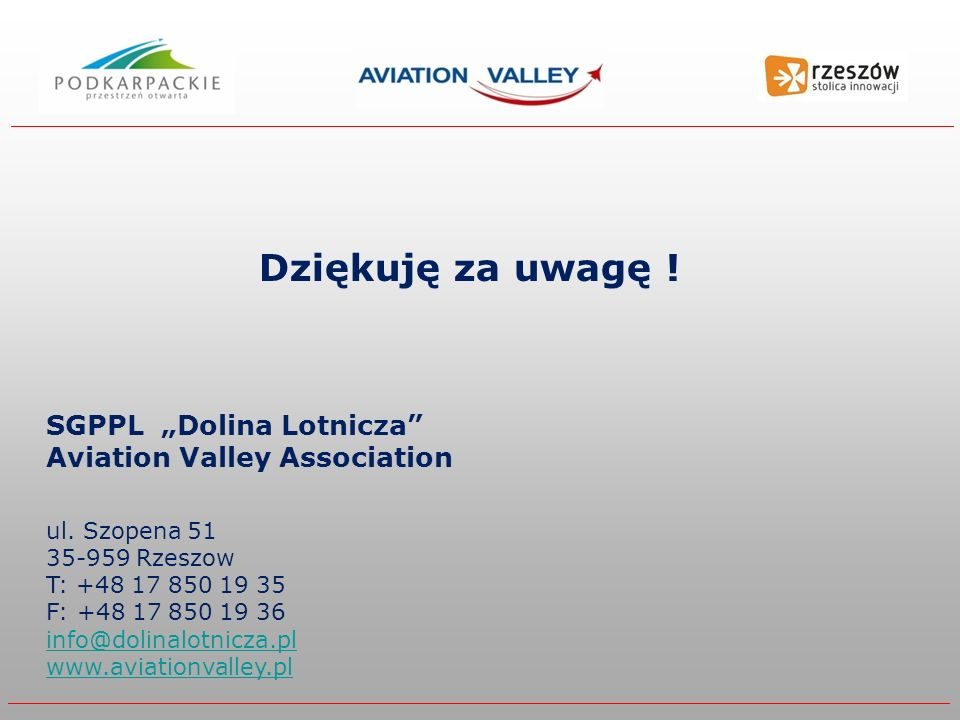 SGPPL Dolina Lotnicza Aviation Valley Association ul. Szopena 51 35-959 Rzeszow T: +48 17 850 19 35 F: +48 17 850 19 36 info@dolinalotnicza.pl www.avi