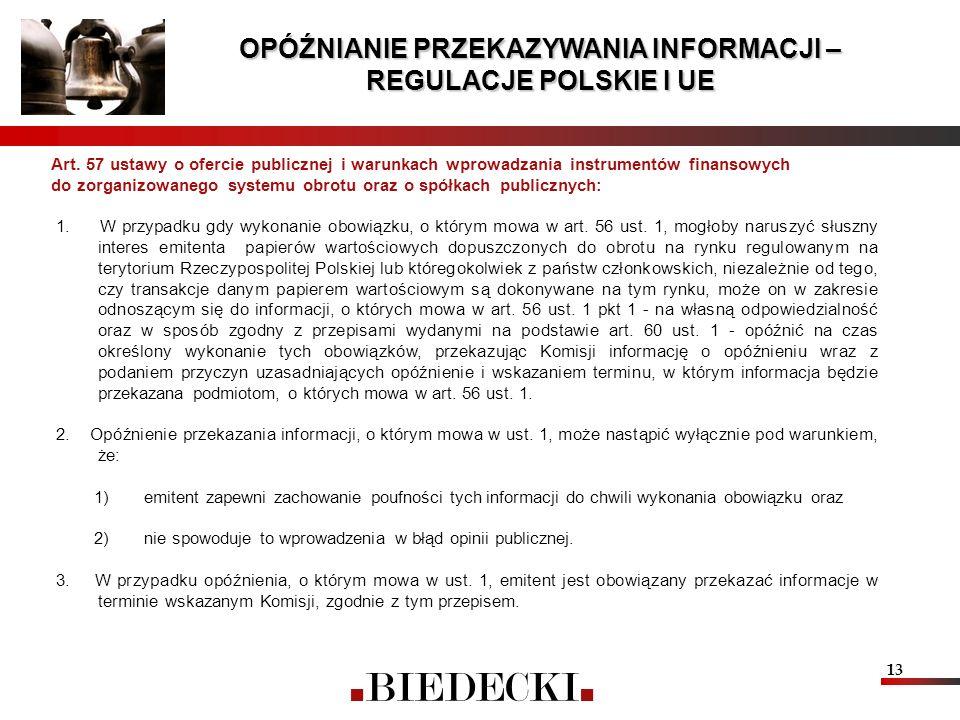 13 OPÓŹNIANIE PRZEKAZYWANIA INFORMACJI – REGULACJE POLSKIE I UE Art. 57 ustawy o ofercie publicznej i warunkach wprowadzania instrumentów finansowych
