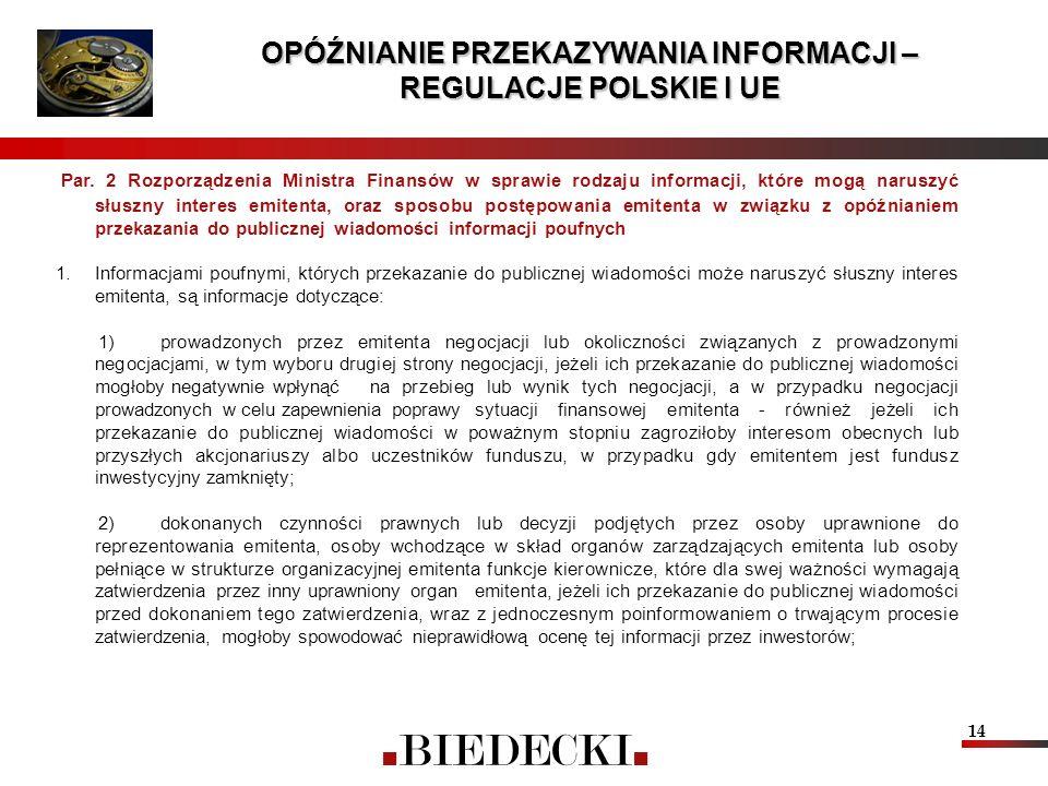 14 OPÓŹNIANIE PRZEKAZYWANIA INFORMACJI – REGULACJE POLSKIE I UE Par. 2 Rozporządzenia Ministra Finansów w sprawie rodzaju informacji, które mogą narus