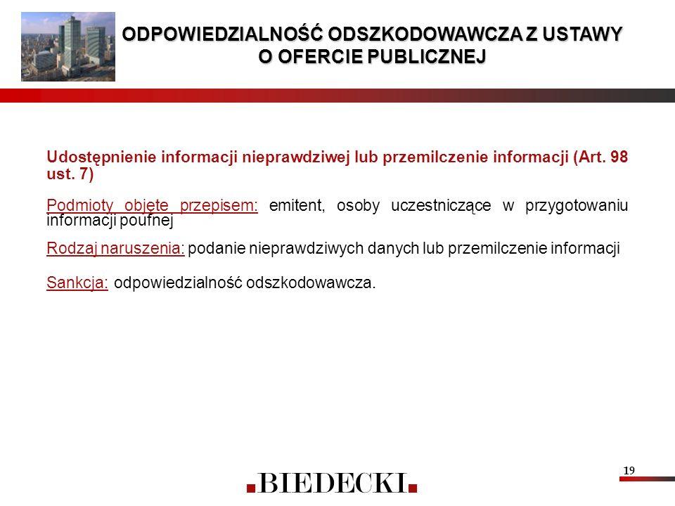 19 Udostępnienie informacji nieprawdziwej lub przemilczenie informacji (Art. 98 ust. 7) Podmioty objęte przepisem: emitent, osoby uczestniczące w przy
