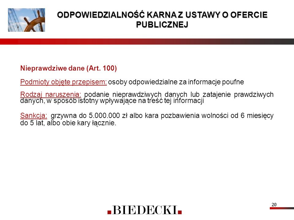 20 Nieprawdziwe dane (Art. 100) Podmioty objęte przepisem: osoby odpowiedzialne za informacje poufne Rodzaj naruszenia: podanie nieprawdziwych danych