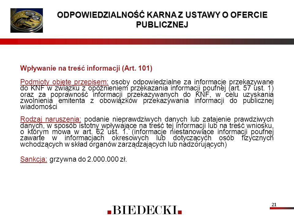 21 Wpływanie na treść informacji (Art. 101) Podmioty objęte przepisem: osoby odpowiedzialne za informacje przekazywane do KNF w związku z opóźnieniem