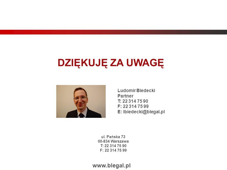 ul. Pańska 73 00-834 Warszawa T: 22 314 75 90 F: 22 314 75 99 DZIĘKUJĘ ZA UWAGĘ www.blegal.pl Ludomir Biedecki Partner T: 22 314 75 90 F: 22 314 75 99