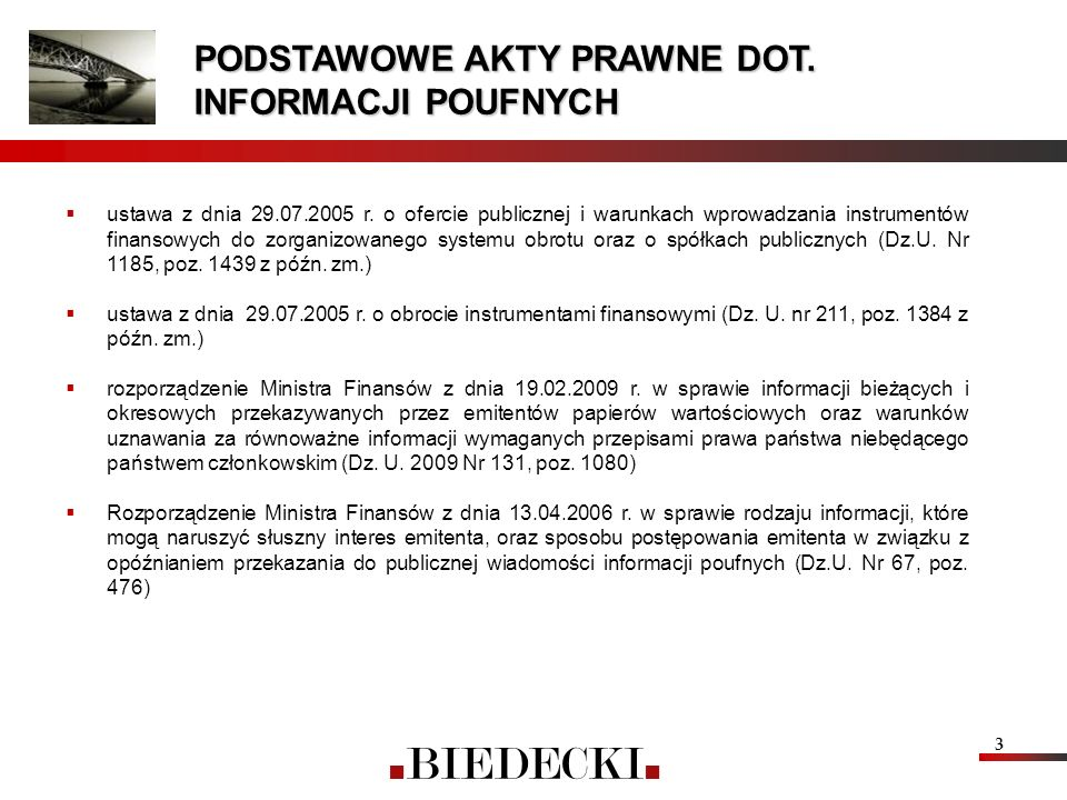 3 PODSTAWOWE AKTY PRAWNE DOT. INFORMACJI POUFNYCH ustawa z dnia 29.07.2005 r. o ofercie publicznej i warunkach wprowadzania instrumentów finansowych d