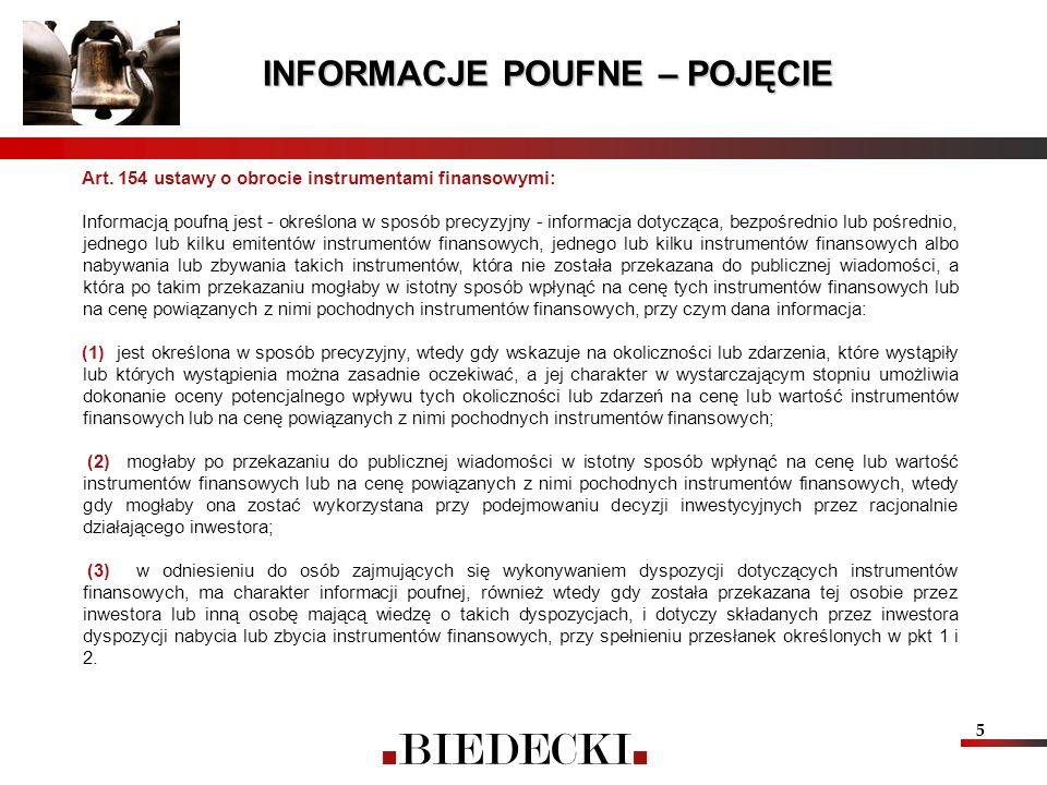 5 INFORMACJE POUFNE – POJĘCIE Art. 154 ustawy o obrocie instrumentami finansowymi: Informacją poufną jest - określona w sposób precyzyjny - informacja