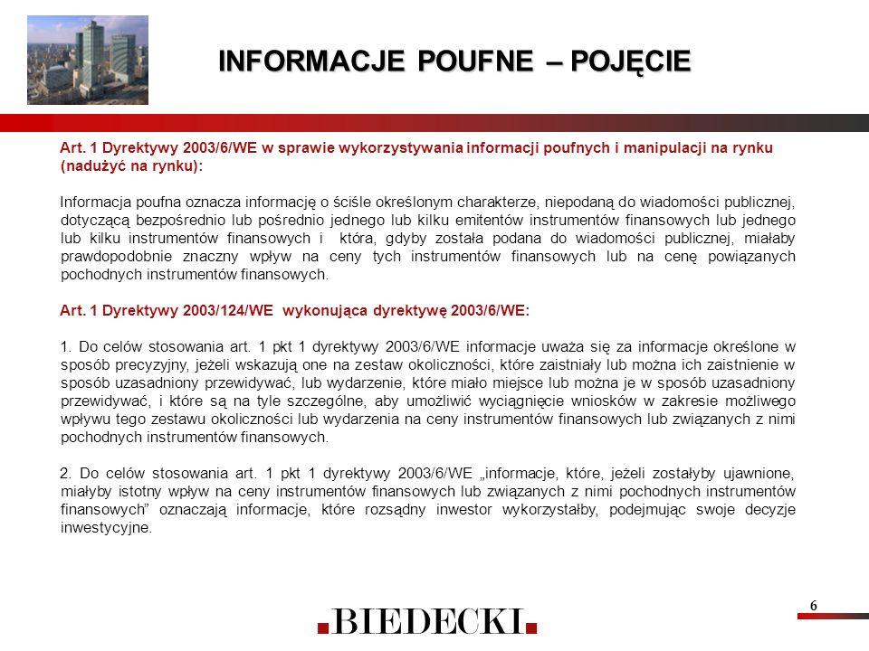6 INFORMACJE POUFNE – POJĘCIE Art. 1 Dyrektywy 2003/6/WE w sprawie wykorzystywania informacji poufnych i manipulacji na rynku (nadużyć na rynku): Info