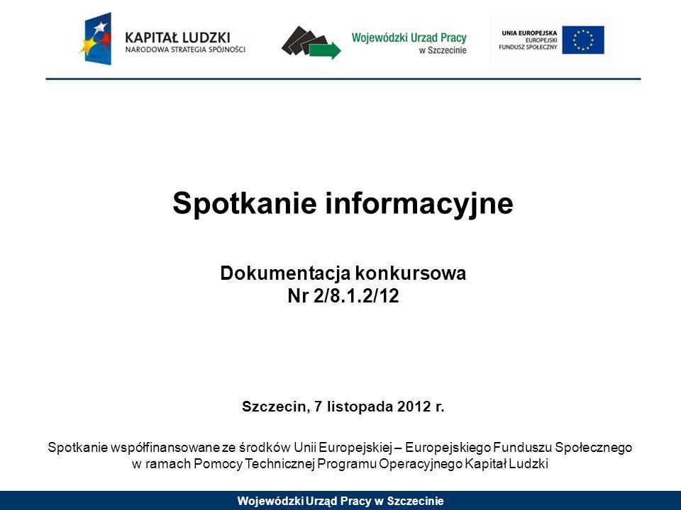 Wojewódzki Urząd Pracy w Szczecinie Spotkanie informacyjne Dokumentacja konkursowa Nr 2/8.1.2/12 Szczecin, 7 listopada 2012 r.