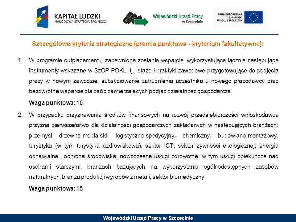 Wojewódzki Urząd Pracy w Szczecinie Szczegółowe kryteria strategiczne (premia punktowa - kryterium fakultatywne): 1.W programie outplacementu, zapewni
